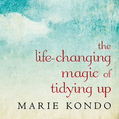 The Life-Changing Magic of Tidying Up: The Japanese Art of Decluttering and Organizing Audiobook, by