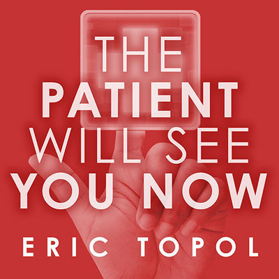The Patient Will See You Now: The Future of Medicine Is in Your Hands Audiobook, by Eric Topol