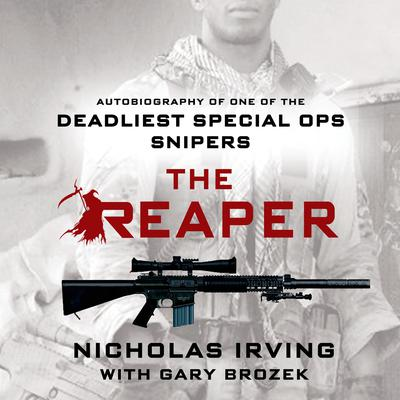 The Reaper: Autobiography of One of the Deadliest Special Ops Snipers Audiobook, by Nicholas Irving