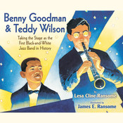 Benny Goodman and Teddy Wilson: Taking the Stage as the First Black-and-White Jazz Band in History, by Lesa Cline-Ransome