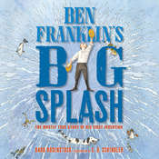 Ben Franklin's Big Splash: The Mostly True Story of His First Invention, by Barb Rosenstock