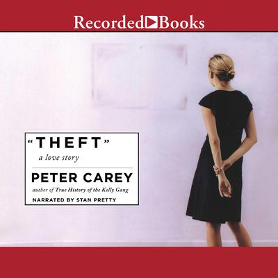 Theft: A Love Story Audiobook, by Peter Carey