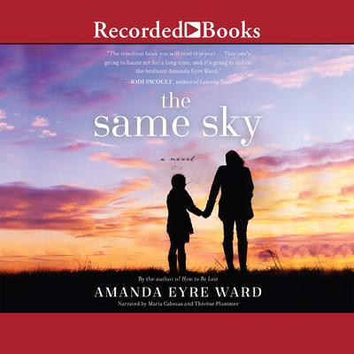 The Same Sky: A Novel Audiobook, by Amanda Eyre Ward
