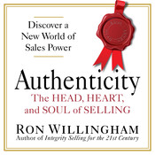 Authenticity: The Head, Heart, and Soul of Selling, by Ron Willingham