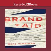 Brand Aid: A Quick Reference Guide to Solving Your Branding Problems and Strengthening Your Market Position Audiobook, by Brad VanAuken