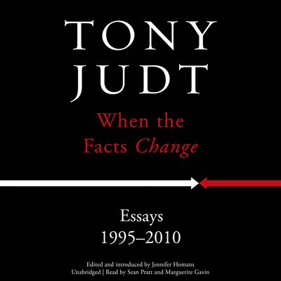 When the Facts Change: Essays, 1995-2010 Audiobook, by Tony Judt