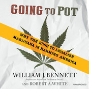 Going to Pot: Why the Rush to Legalize Marijuana Is Harming America, by William J. Bennett, Robert A. White