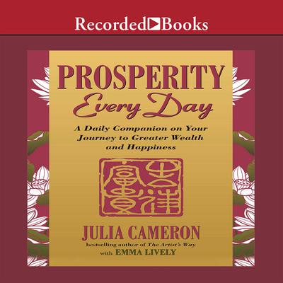 Prosperity Every Day: A Daily Companion on Your Journey to Greater Wealth and Happiness Audiobook, by Julia Cameron