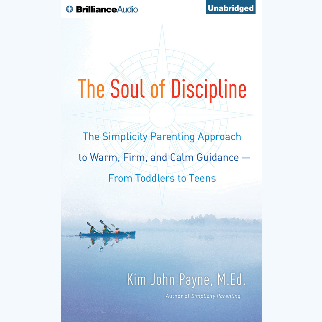 Printable The Soul of Discipline: The Simplicity Parenting Approach to Warm, Firm, and Calm Guidance—From Toddlers to Teens Audiobook Cover Art