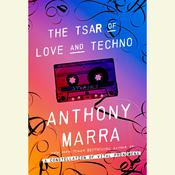 The Tsar of Love and Techno: Stories, by Anthony Marra