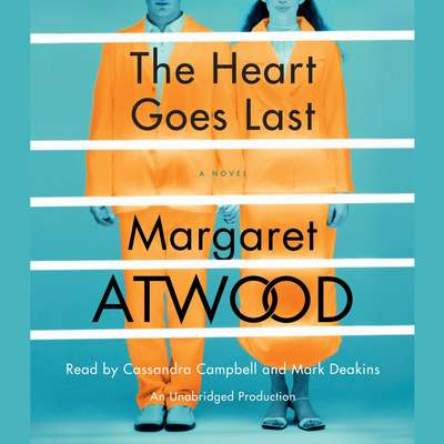 The Heart Goes Last: A Novel Audiobook, by Margaret Atwood