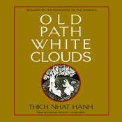 Old Path White Clouds: Walking in the Footsteps of the Buddha, by Thich Nhat Hanh