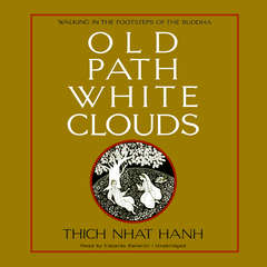 Old Path White Clouds: Walking in the Footsteps of the Buddha Audiobook, by Thich Nhat Hanh