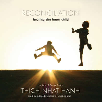 Reconciliation: Healing the Inner Child Audiobook, by Thich Nhat Hanh