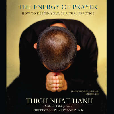 The Energy of Prayer: How to Deepen Your Spiritual Practice Audiobook, by Thich Nhat Hanh