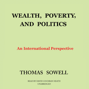 Wealth, Poverty, and Politics: An International Perspective Audiobook, by Thomas Sowell