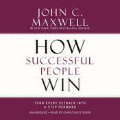 How Successful People Win: Turn Every Setback into a Step Forward, by John C. Maxwell