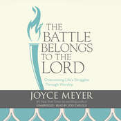 The Battle Belongs to the Lord: Overcoming Life's Struggles through Worship, by Joyce Meyer