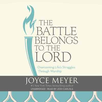 The Battle Belongs to the Lord: Overcoming Lifes Struggles Through Worship Audiobook, by Joyce Meyer