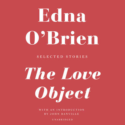 The Love Object: Selected Stories Audiobook, by Edna O'Brien