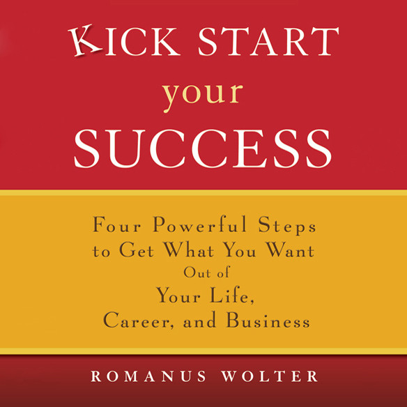Printable Kick Start Your Success: Four Powerful Steps to Get What You Want Out of Your Life, Career, and Business Audiobook Cover Art