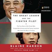 The Great Leader and the Fighter Pilot: The True Story of the Tyrant Who Created North Korea and the Young Lieutenant Who Stole His Way to Freedom Audiobook, by Blaine Harden
