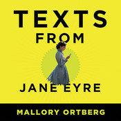 Texts from Jane Eyre: And Other Conversations with Your Favorite Literary Characters Audiobook, by Mallory Ortberg
