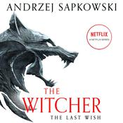 The Last Wish: Introducing the Witcher, by Andrzej Sapkowski
