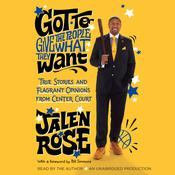 Got to Give the People What They Want: True Stories and Flagrant Opinions from Center Court, by Jalen Rose
