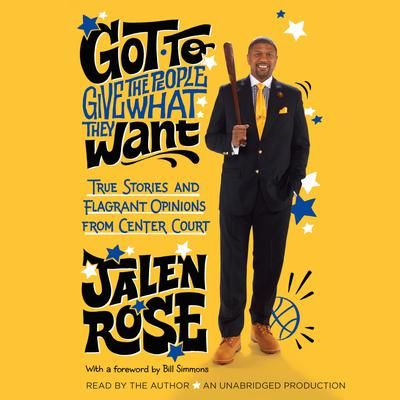 Got to Give the People What They Want: True Stories and Flagrant Opinions from Center Court Audiobook, by Jalen Rose