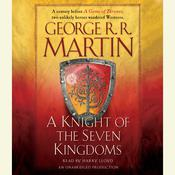 A Knight of the Seven Kingdoms: Being the Adventures of Sir Duncan the Tall, and his Squire, Egg Audiobook, by George R. R. Martin
