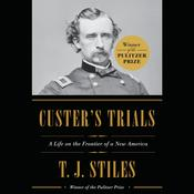 Custers Trials: A Life on the Frontier of a New America Audiobook, by T. J. Stiles