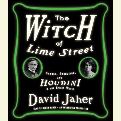 The Witch of Lime Street: Séance, Seduction, and Houdini in the Spirit World Audiobook, by David Jaher