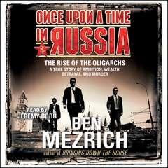 Once Upon a Time in Russia: The Rise of the Oligarchs and the Greatest Wealth in History Audiobook, by Ben Mezrich