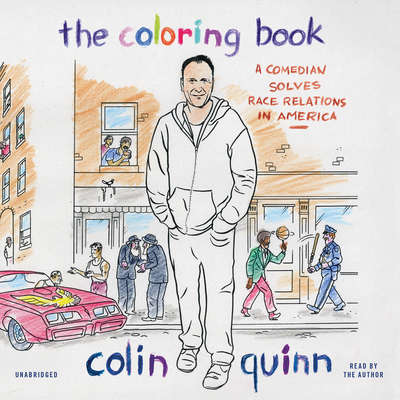 The Coloring Book: A Comedian Solves Race Relations in America Audiobook, by Colin Quinn