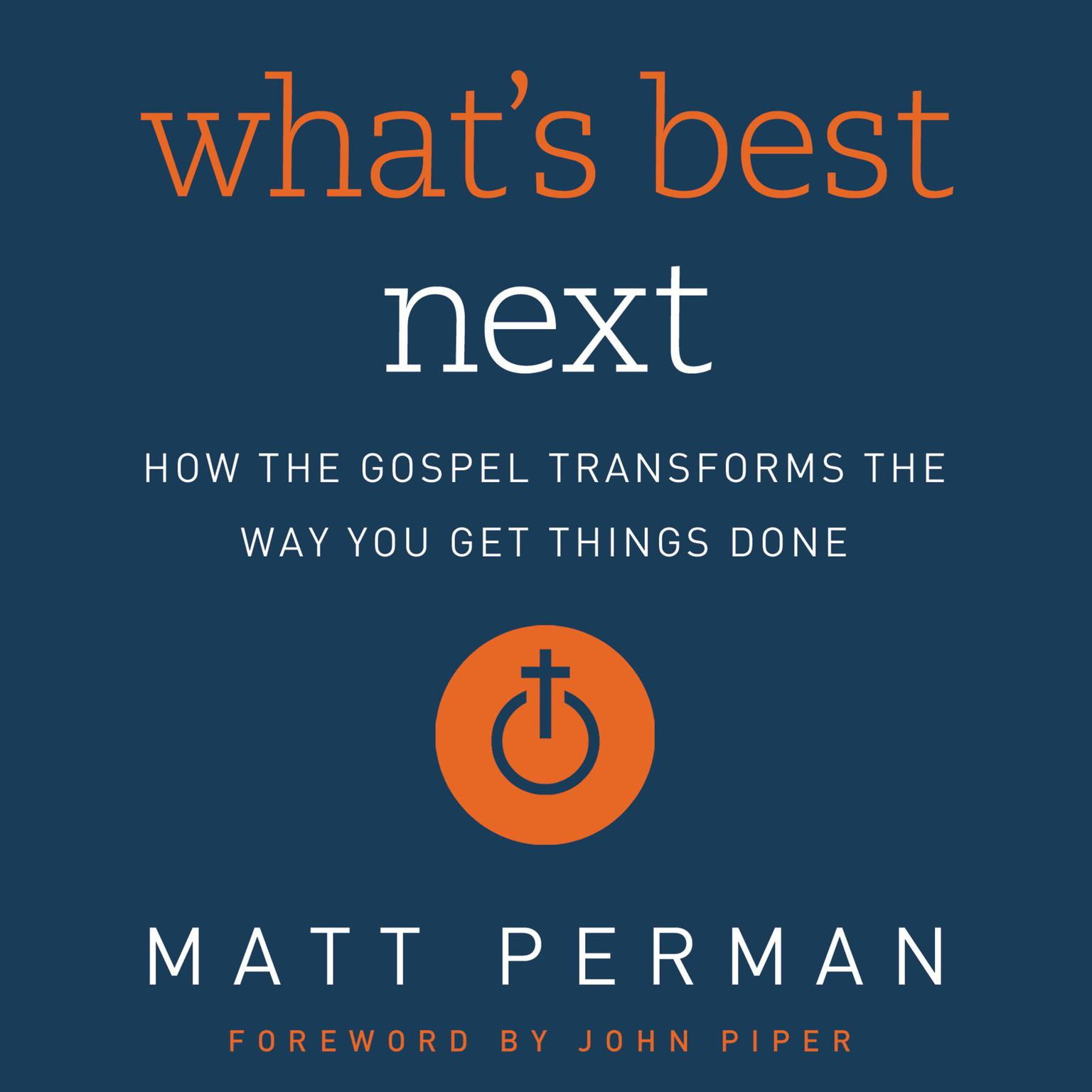 Printable What's Best Next: How the Gospel Transforms the Way You Get Things Done Audiobook Cover Art