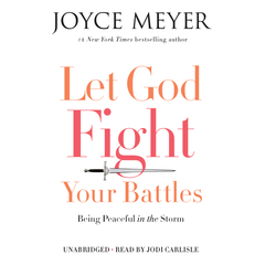 Let God Fight Your Battles: Being Peaceful in the Storm Audiobook, by Joyce Meyer