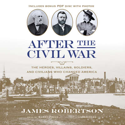 After the Civil War: The Heroes, Villains, Soldiers, and Civilians Who Changed America Audiobook, by James I. Robertson