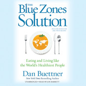 The Blue Zones Solution: Eating and Living like the World's Healthiest People, by Dan Buettner