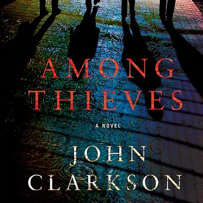 Among Thieves: A Novel Audiobook, by John Clarkson