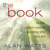 The Book: On the Taboo Against Knowing Who You Are Audiobook, by Alan W. Watts