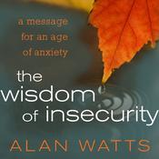 The Wisdom of Insecurity: A Message for an Age of Anxiety Audiobook, by Alan W. Watts