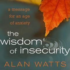 The Wisdom of Insecurity: A Message for an Age of Anxiety Audiobook, by Alan W. Watts, Alan Watts