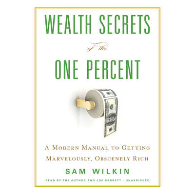Wealth Secrets of the One Percent: A Modern Manual to Getting Marvelously, Obscenely Rich Audiobook, by