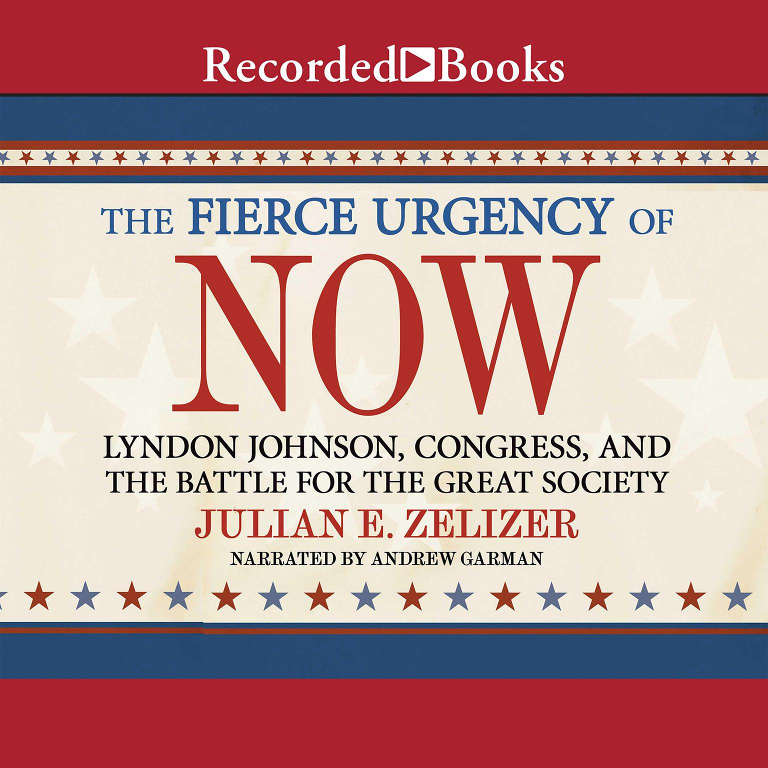 Printable The Fierce Urgency of Now: Lyndon Johnson, Congress, and the Battle for the Great Society Audiobook Cover Art