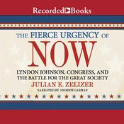 The Fierce Urgency of Now: Lyndon Johnson, Congress, and the Battle for the Great Society Audiobook, by Julian E. Zelizer