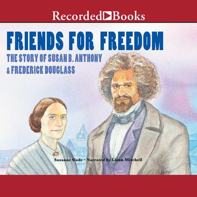 Friends for Freedom: The Story of Susan B. Anthony & Frederick Douglass Audiobook, by Suzanne Slade
