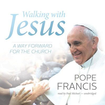 Walking with Jesus: A Way Forward for the Church Audiobook, by Pope Francis