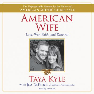 American Wife: A Memoir of Love, War, Faith, and Renewal Audiobook, by Taya Kyle