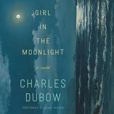 Girl in the Moonlight: A Novel Audiobook, by Charles Dubow